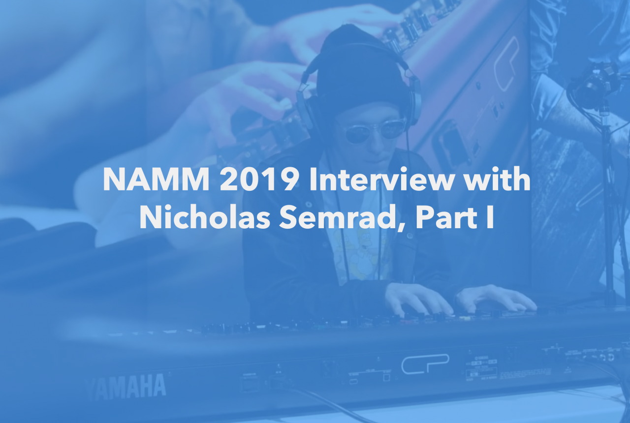 Winter NAMM 2019: Interview Nicholas Semrad, Part I
